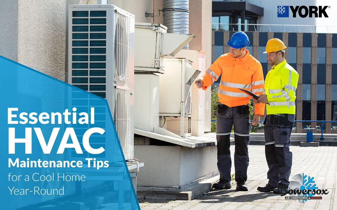 Essential HVAC Maintenance Tips for a Cool Home Year-Round