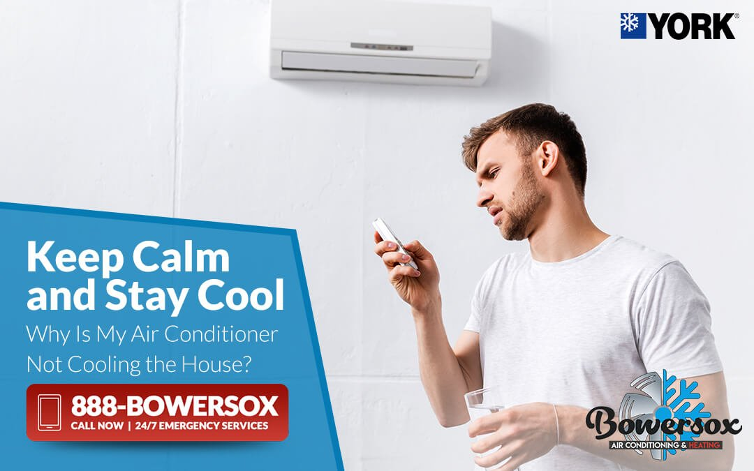 Keep Calm and Stay Cool: Why Is My Air Conditioner Not Cooling the House?